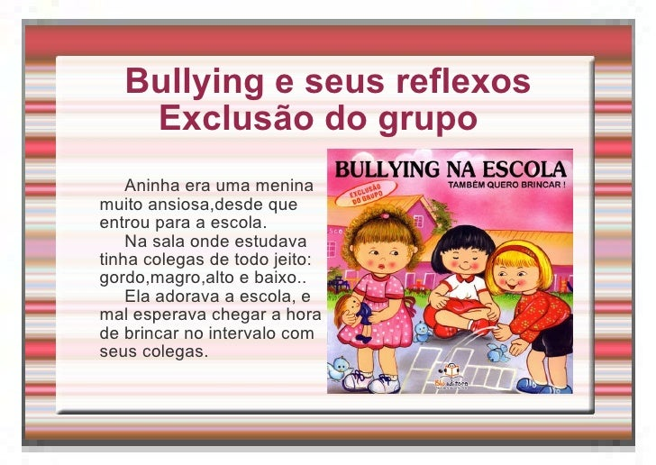 Bullying e seus reflexos Exclusão do grupo  <ul><li>Aninha era uma menina muito ansiosa,desde que entrou para a escola. </...
