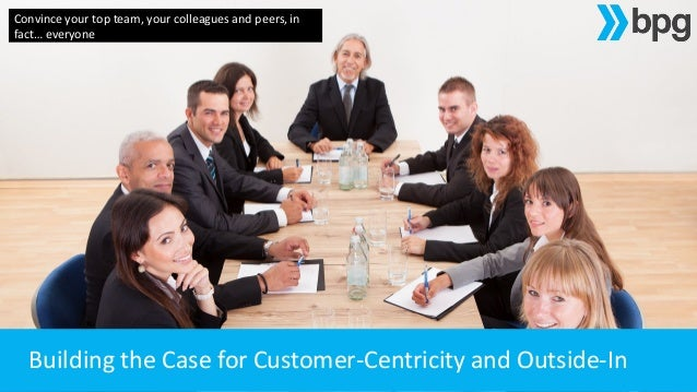 Building the Case for Customer-Centricity and Outside-In Convince your top team, your colleagues and peers, in fact… every...