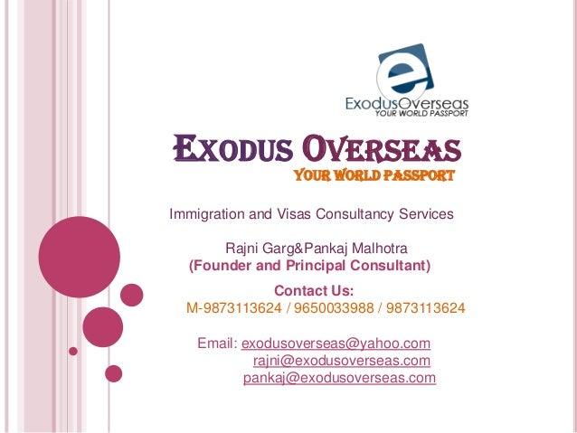 EXODUS OVERSEASYOUR WORLD PASSPORTImmigration and Visas Consultancy ServicesRajni Garg&Pankaj Malhotra(Founder and Princip...