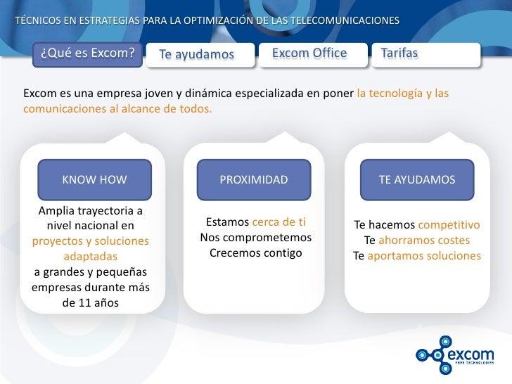 TÉCNICOS EN ESTRATEGIAS PARA LA OPTIMIZACIÓN DE LAS TELECOMUNICACIONES    ¿Qué es Excom?         Te ayudamos         Excom...