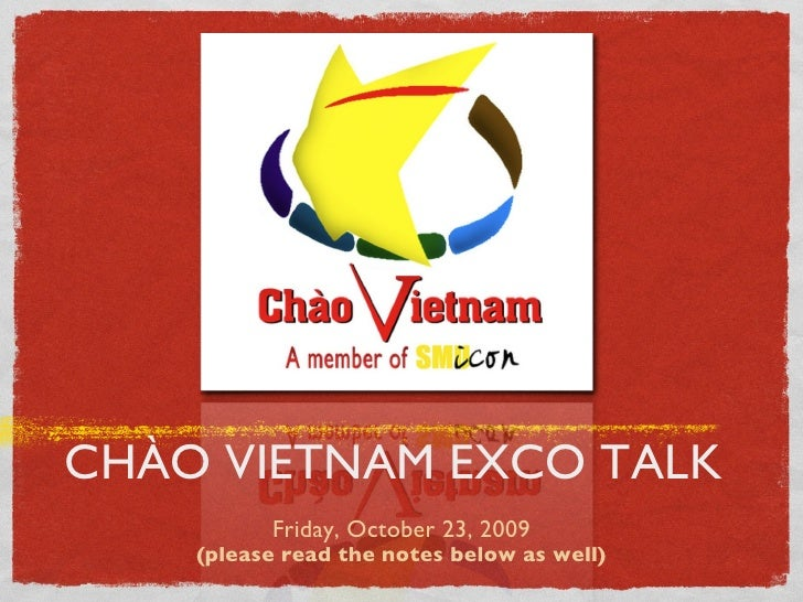 CHÀO VIETNAM EXCO TALK <ul><li>Friday, October 23, 2009 </li></ul><ul><li>(please read the notes below as well) </li></ul>