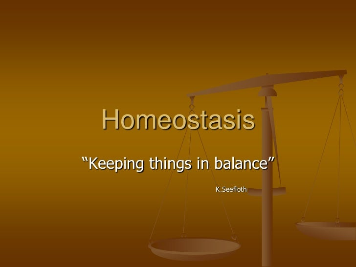 Homeostasis―Keeping things in balance‖                  K.Seefloth