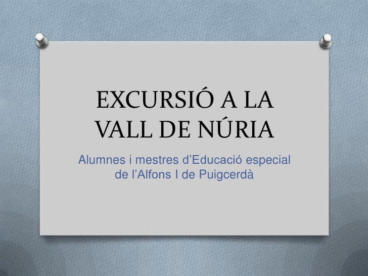 EXCURSIÓ A LA  VALL DE NÚRIAAlumnes i mestres d'Educació especial     de l'Alfons I de Puigcerdà