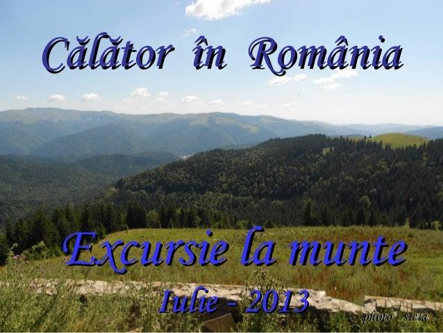 Călător în RomâniaCălător în România Excursie la munteExcursie la munte Iulie - 2013Iulie - 2013 photo - stelaphoto - stela