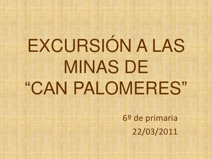 """EXCURSIÓN A LAS MINAS DE """"CAN PALOMERES""""<br />6º de primaria<br />22/03/2011<br />"""