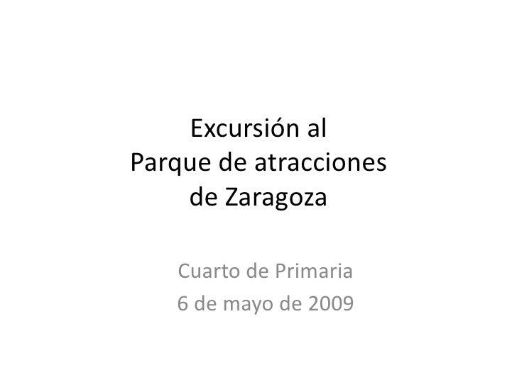 Excursión al Parque de atracciones de Zaragoza<br />Cuarto de Primaria<br />22 de mayo de 2009<br />