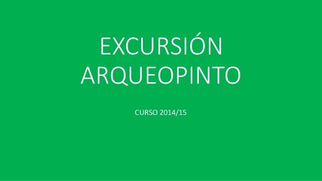 EXCURSIÓN ARQUEOPINTO CURSO 2014/15