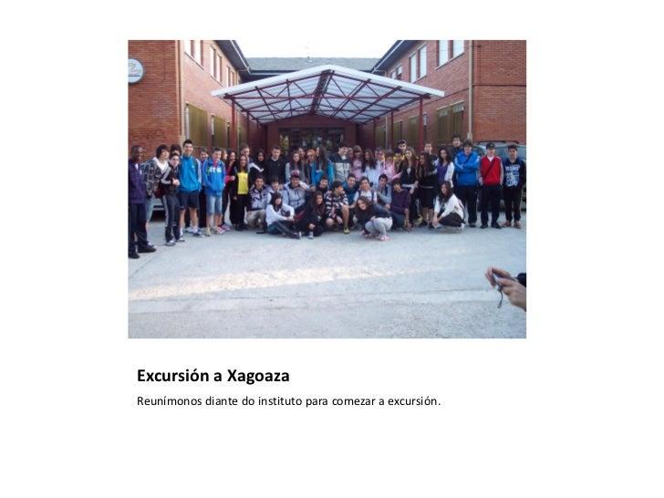 Excursión a XagoazaReunímonos diante do instituto para comezar a excursión.