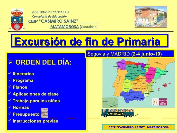 """CEIP """"CASIMIRO SAINZ""""  MATAMOROSA Excursión de fin de Primaria  <ul><li>ORDEN DEL DÍA: </li></ul><ul><li>Itinerarios </li>..."""