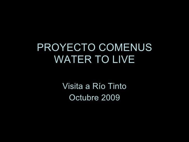 PROYECTO COMENUS WATER TO LIVE Visita a Río Tinto Octubre 2009