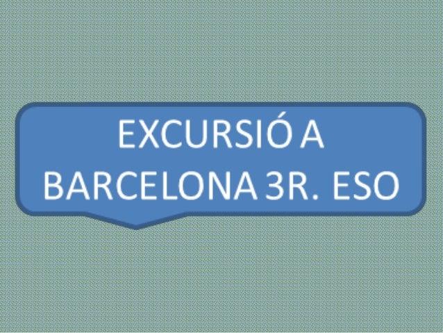 EXCURSI� A BARCELONA 3R. ESO