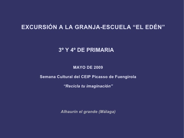 """EXCURSIÓN A LA GRANJA-ESCUELA """"EL EDÉN"""" 3º Y 4º DE PRIMARIA MAYO DE 2009 Semana Cultural del CEIP Picasso de Fuengirola """" ..."""