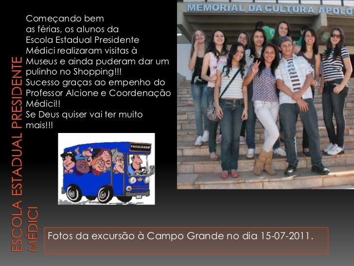 Escola Estadual Presidente Médici<br />Fotos da excursão à Campo Grande no dia 15-07-2011.<br />Começando bem <br />as fér...