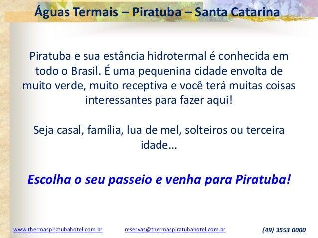Águas Termais – Piratuba – Santa Catarina www.thermaspiratubahotel.com.br reservas@thermaspiratubahotel.com.br (49) 3553 0...
