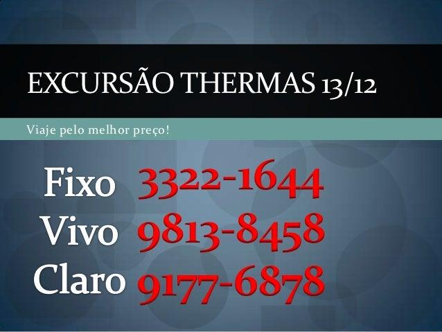 EXCURSÃO THERMAS 13/12Viaje pelo melhor preço!                  3322-1644                  9813-8458                  9177...