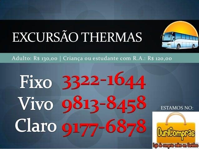 EXCURSÃO THERMASAdulto: R$ 130,00 | Criança ou estudante com R.A.: R$ 120,00                  3322-1644                  9...