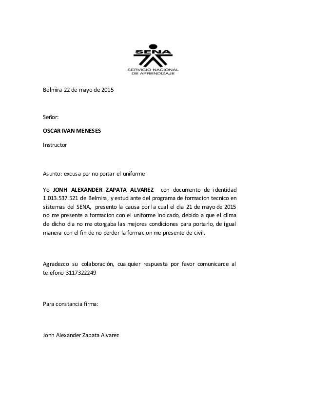 Belmira 22 de mayo de 2015 Señor: OSCAR IVAN MENESES Instructor Asunto: excusa por no portar el uniforme Yo JONH ALEXANDER...