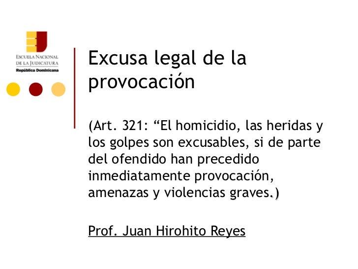 """Excusa legal de laprovocación(Art. 321: """"El homicidio, las heridas ylos golpes son excusables, si de partedel ofendido han..."""