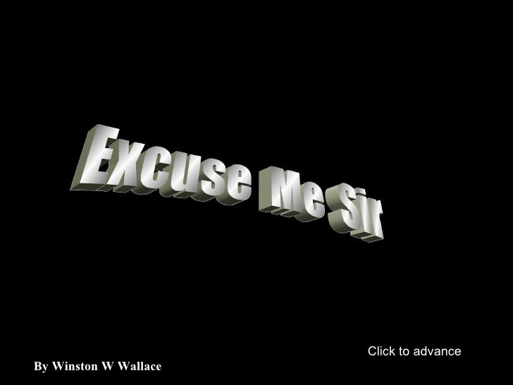 Excuse  Me  Sir By Winston W Wallace Click to advance