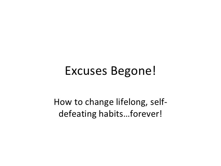 Excuses Begone! How to change lifelong, self-defeating habits…forever!