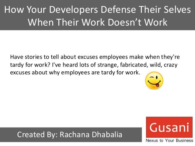 How Your Developers Defense Their Selves  When Their Work Doesn't Work  Have stories to tell about excuses employees make ...