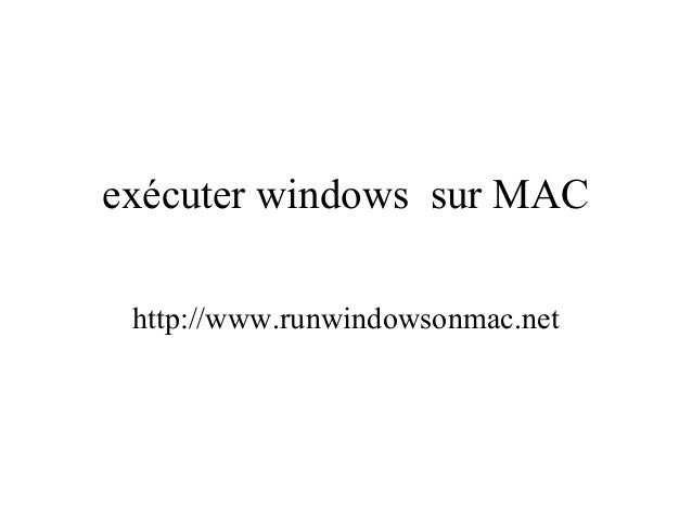 exécuter windows sur MAC http://www.runwindowsonmac.net