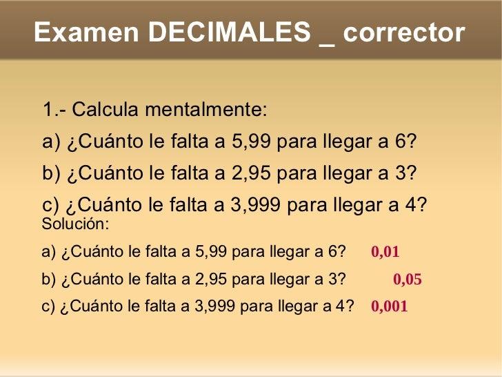 Examen DECIMALES _ corrector 2.- Halla el resultado de estos productos: a)  2,26 . 0,14 b)  2,8 . 3,27 c)  0,004 . 0,03 <u...