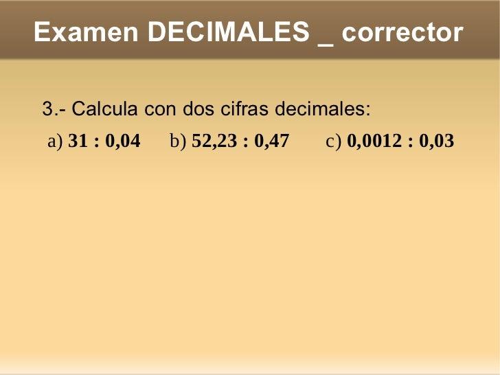 Examen DECIMALES _ corrector 5.- Manuel y Felisa compran en la frutería:  •   3 kg de manzanas a 1,80 €/kg: 3 . 1,80 5,40 ...