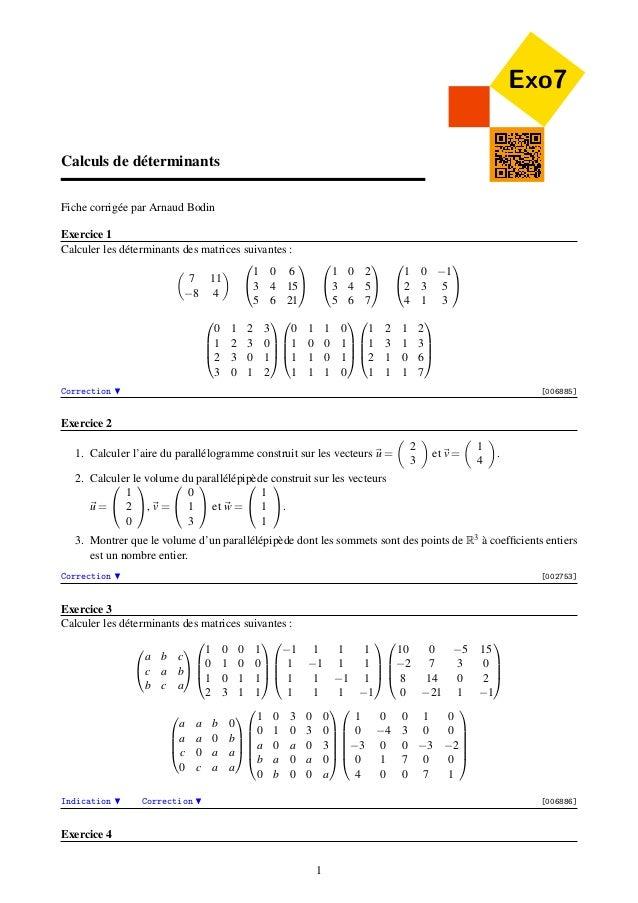 Exo7 Calculs de déterminants Fiche corrigée par Arnaud Bodin Exercice 1 Calculer les déterminants des matrices suivantes :...