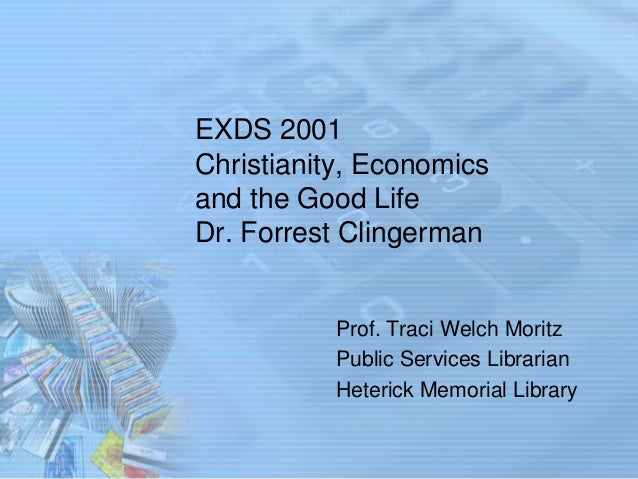 EXDS 2001 Christianity, Economics and the Good Life Dr. Forrest Clingerman  Prof. Traci Welch Moritz Public Services Libra...