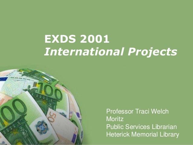Powerpoint Templates Page 1 Powerpoint Templates EXDS 2001 International Projects Professor Traci Welch Moritz Public Serv...