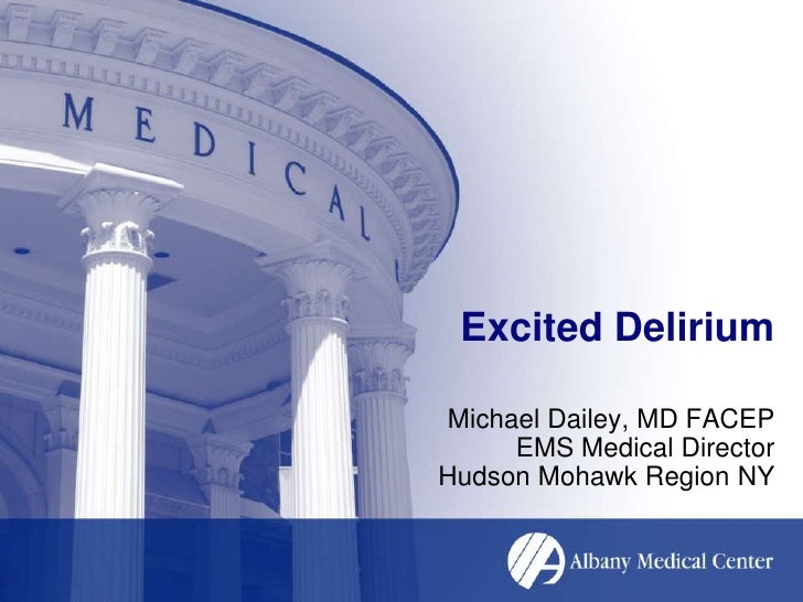 Excited Delirium<br />Michael Dailey, MD FACEPEMS Medical DirectorHudson Mohawk Region NY<br />