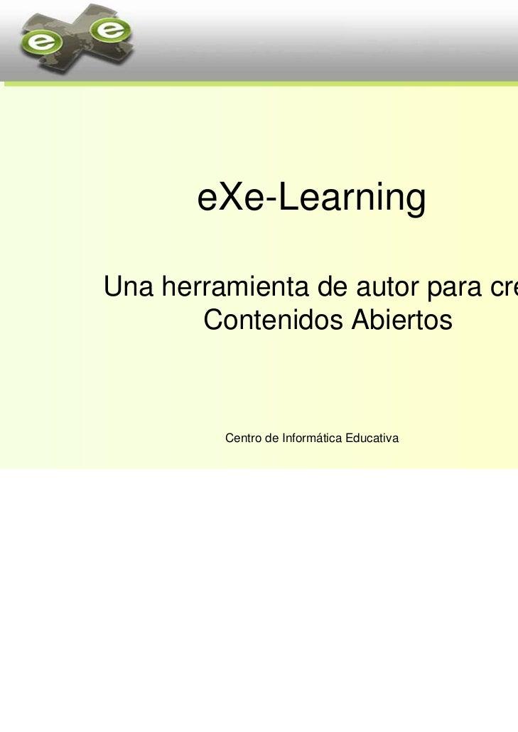 eXe-LearningUna herramienta de autor para crear       Contenidos Abiertos         Centro de Informática Educativa