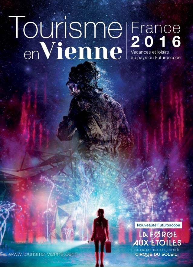 Nouveauté Futuroscope Vacances et loisirs au pays du Futuroscope France 2 0 1 6 www.tourisme-vienne.com Vienne Tourisme en