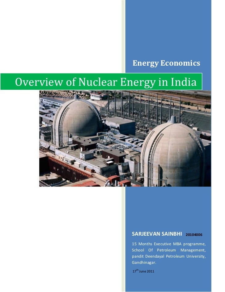 Energy EconomicsOverview of Nuclear Energy in India                      SARJEEVAN SAINBHI          20104006              ...