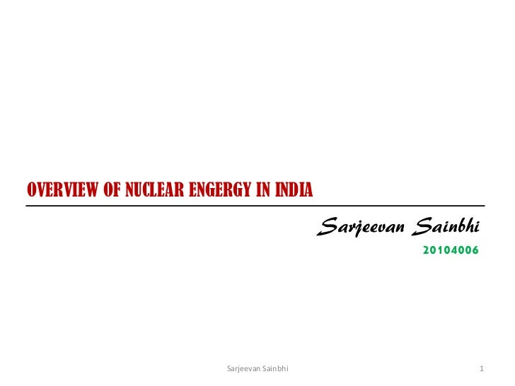 OVERVIEW OF NUCLEAR ENGERGY IN INDIA                                             Sarjeevan Sainbhi                        ...