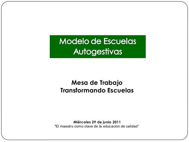 """Mesa de Trabajo   Transformando Escuelas           Miércoles 29 de junio 2011""""El maestro como clave de la educación de cal..."""