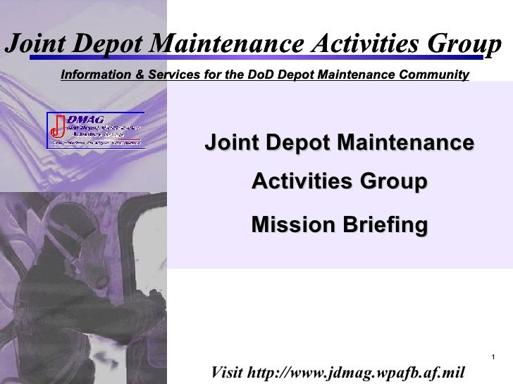 Joint Depot Maintenance Activities Group Mission Briefing Joint Depot Maintenance Activities Group Information & Services ...