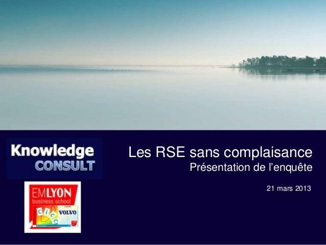Les RSE sans complaisance        Présentation de l'enquête                       21 mars 2013