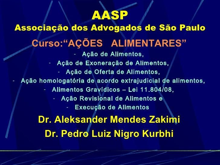 """AASP Associação dos Advogados de São Paulo <ul><li>Curso:""""AÇÕES  ALIMENTARES"""" </li></ul><ul><li>Ação de Alimentos, </li></..."""