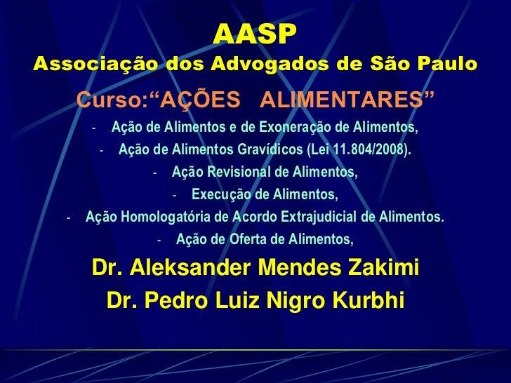 """AASPAssociação dos Advogados de São Paulo<br />Curso:""""AÇÕES   ALIMENTARES""""<br /><ul><li>Ação de Alimentos e de Exoneração ..."""