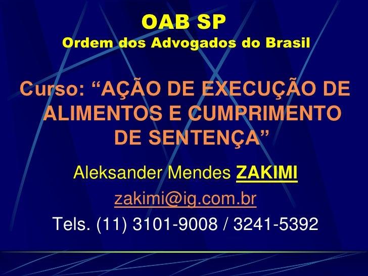 """OAB SP Ordem dos Advogados do Brasil<br />Curso: """"AÇÃO DE EXECUÇÃO DE ALIMENTOS E CUMPRIMENTO DE SENTENÇA""""<br />Aleksander..."""