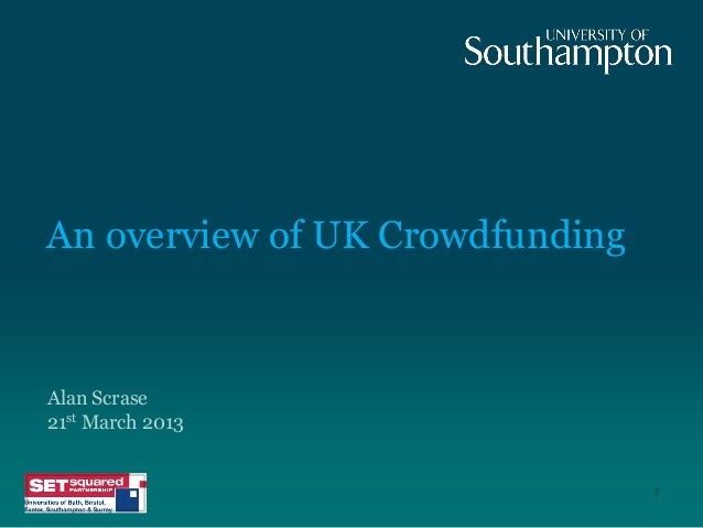 An overview of UK Crowdfunding  Alan Scrase 21st March 2013  1