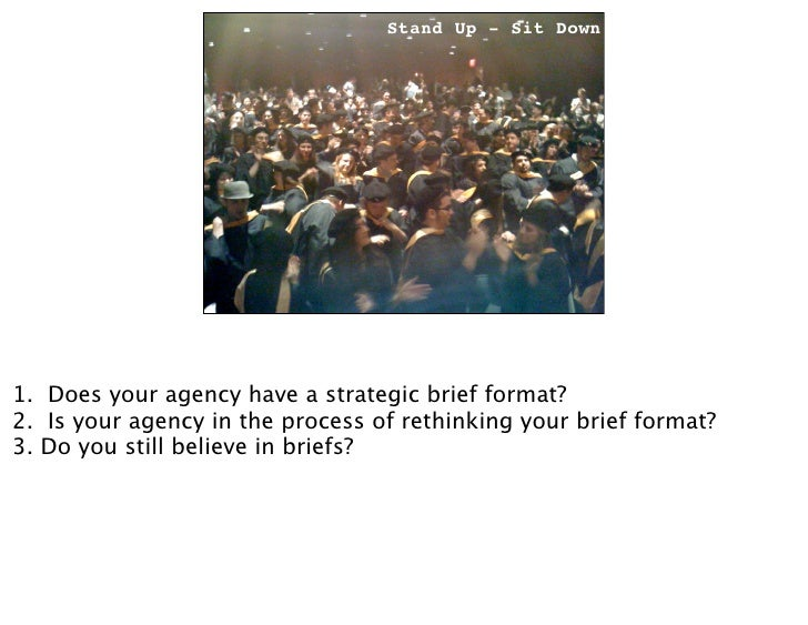 Stand Up - Sit Down                                 Stand up-Sit down     1. Does your agency have a strategic brief forma...