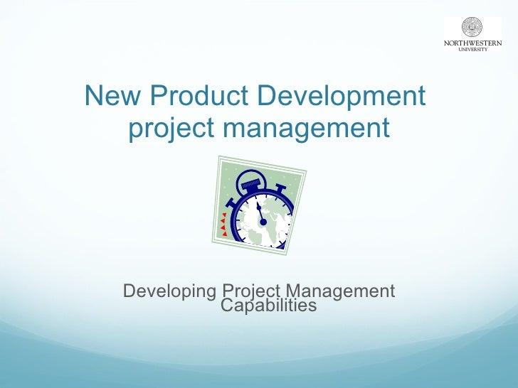 New Product Development  project management <ul><li>Developing Project Management Capabilities </li></ul>