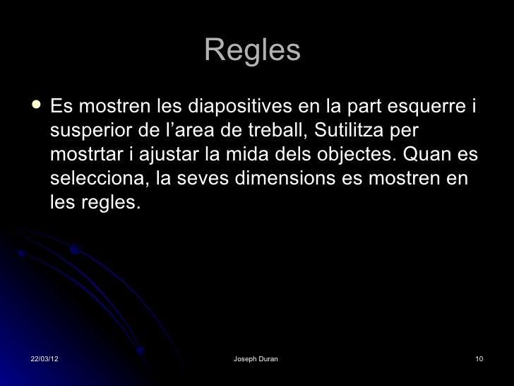 Regles    Es mostren les diapositives en la part esquerre i     susperior de l'area de treball, Sutilitza per     mostrta...