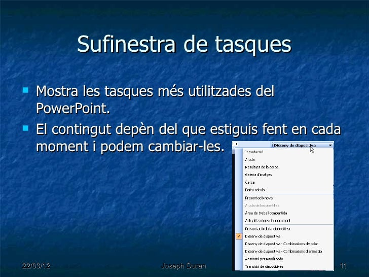 Sufinestra de tasques   Mostra les tasques més utilitzades del    PowerPoint.   El contingut depèn del que estiguis fent...