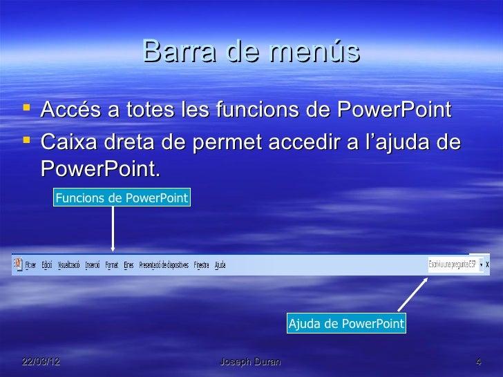 Barra de menús Accés a totes les funcions de PowerPoint Caixa dreta de permet accedir a l'ajuda de  PowerPoint.       Fu...