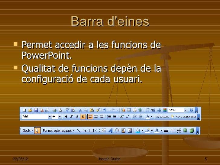 Barra deines   Permet accedir a les funcions de    PowerPoint.   Qualitat de funcions depèn de la    configuració de cad...