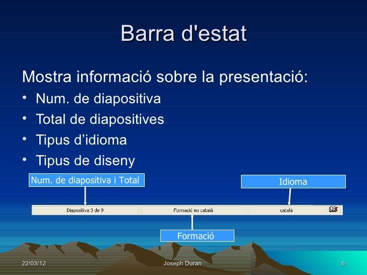 Barra destatMostra informació sobre la presentació:•    Num. de diapositiva•    Total de diapositives•    Tipus d'idioma• ...